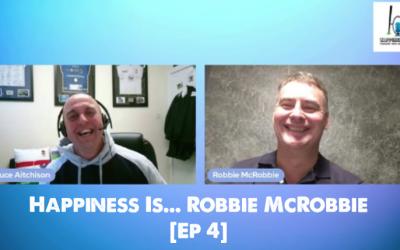 Happiness Is… Robbie McRobbie [Ep 4]