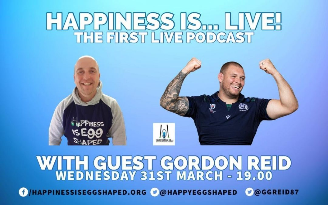 Happiness Is… Gordon Reid – The First LIVE Podcast [Ep 7]