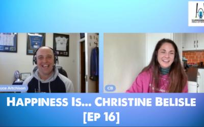 Happiness Is… Christine Belisle [Ep 16]