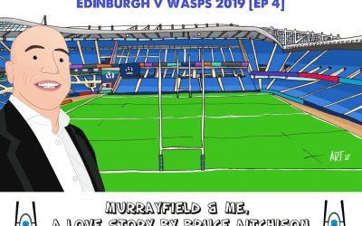 Murrayfield & Me – Edinburgh v Wasps 2019 [Ep 4]