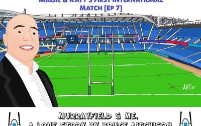 Murrayfield & Me – Maisie & Katy's First International [Ep 7]