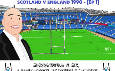 Murrayfield & Me – Scotland v England 1990 [Ep 1]
