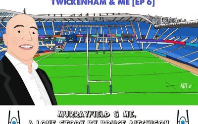 Murrayfield & Me – Twickenham & Me [Ep 6]