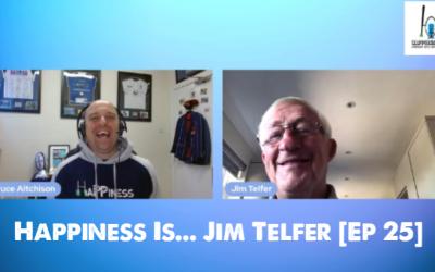 Happiness Is… Jim Telfer [Ep 25]