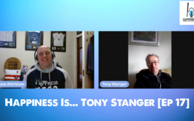 Happiness Is… Tony Stanger [Ep 17]